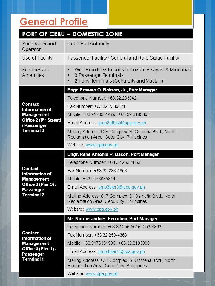 General Profile PORT OF CEBU – DOMESTIC ZONE Port Owner and Operator Cebu Port Authority Use of FacilityPassenger Facility / General and Roro Cargo Fa