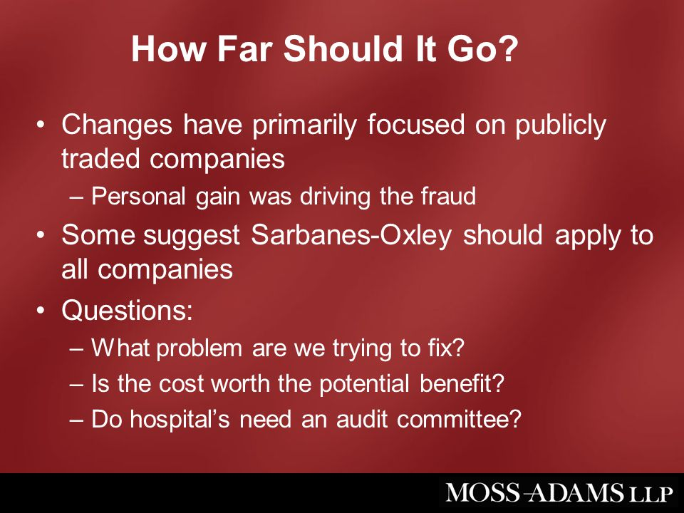 How Far Should It Go? Changes have primarily focused on publicly traded companies –Personal gain was driving the fraud Some suggest Sarbanes-Oxley sho