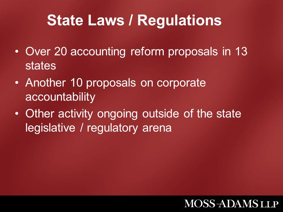 State Laws / Regulations Over 20 accounting reform proposals in 13 states Another 10 proposals on corporate accountability Other activity ongoing outs