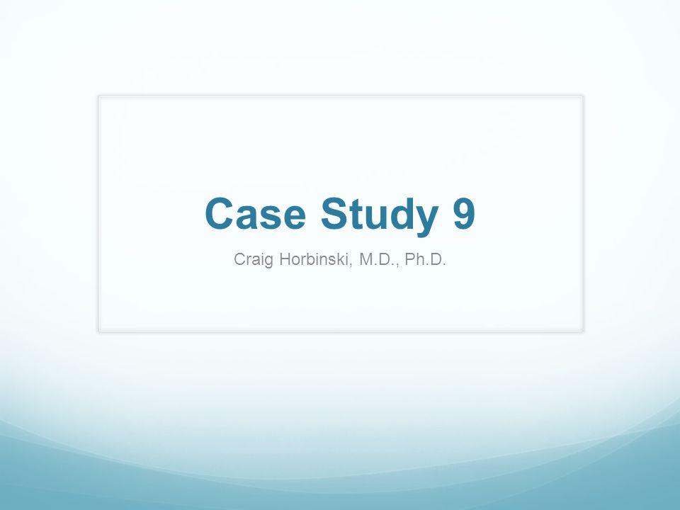 Case Study 9 Craig Horbinski, M.D., Ph.D.