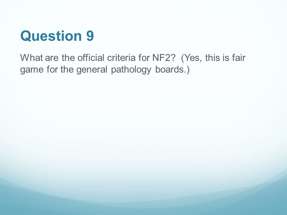 Question 9 What are the official criteria for NF2.