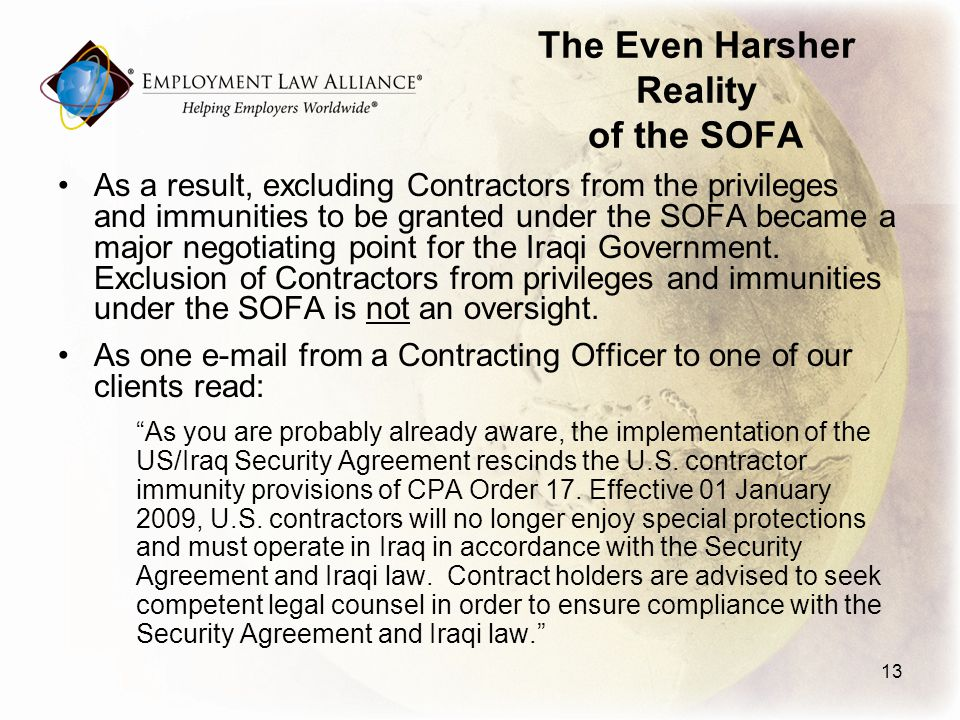 The Even Harsher Reality of the SOFA As a result, excluding Contractors from the privileges and immunities to be granted under the SOFA became a major negotiating point for the Iraqi Government.