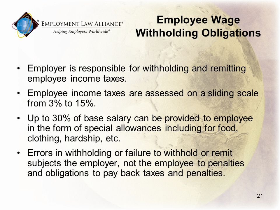 Employee Wage Withholding Obligations Employer is responsible for withholding and remitting employee income taxes.