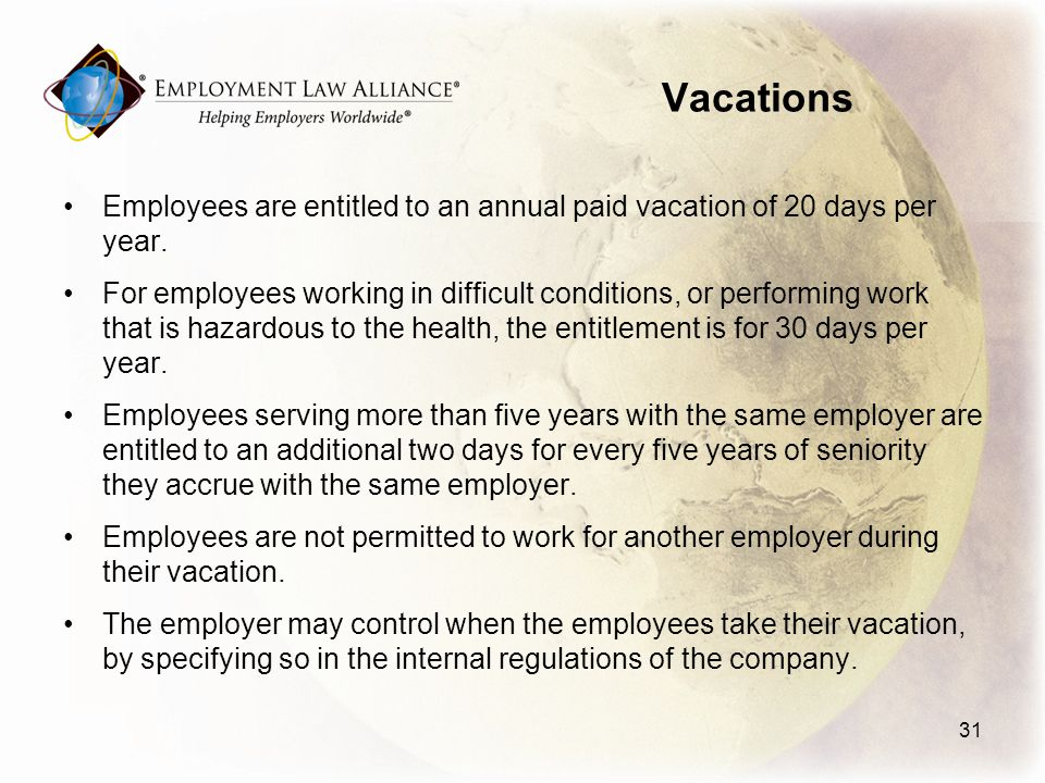 Vacations Employees are entitled to an annual paid vacation of 20 days per year.