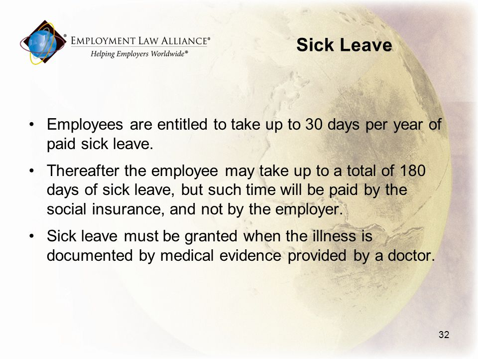 Sick Leave Employees are entitled to take up to 30 days per year of paid sick leave.