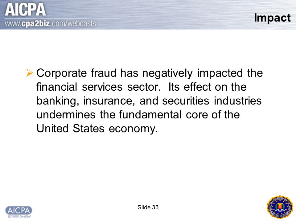 Slide 33 Impact  Corporate fraud has negatively impacted the financial services sector.