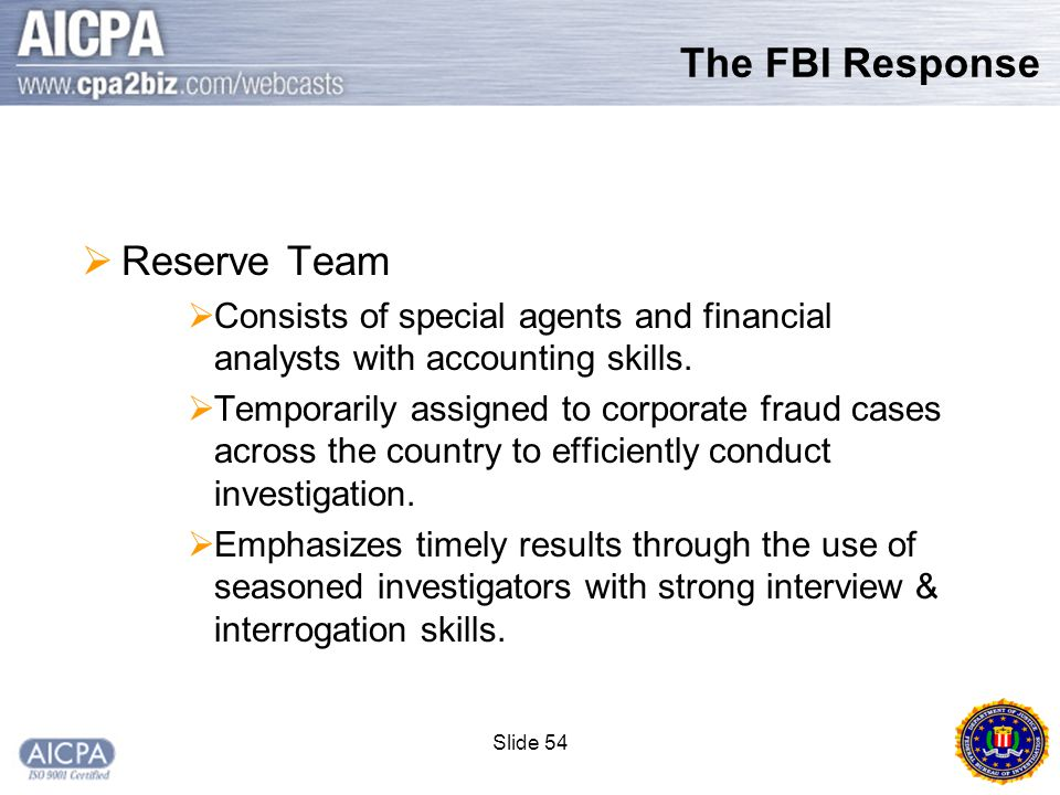 Slide 54 The FBI Response  Reserve Team  Consists of special agents and financial analysts with accounting skills.