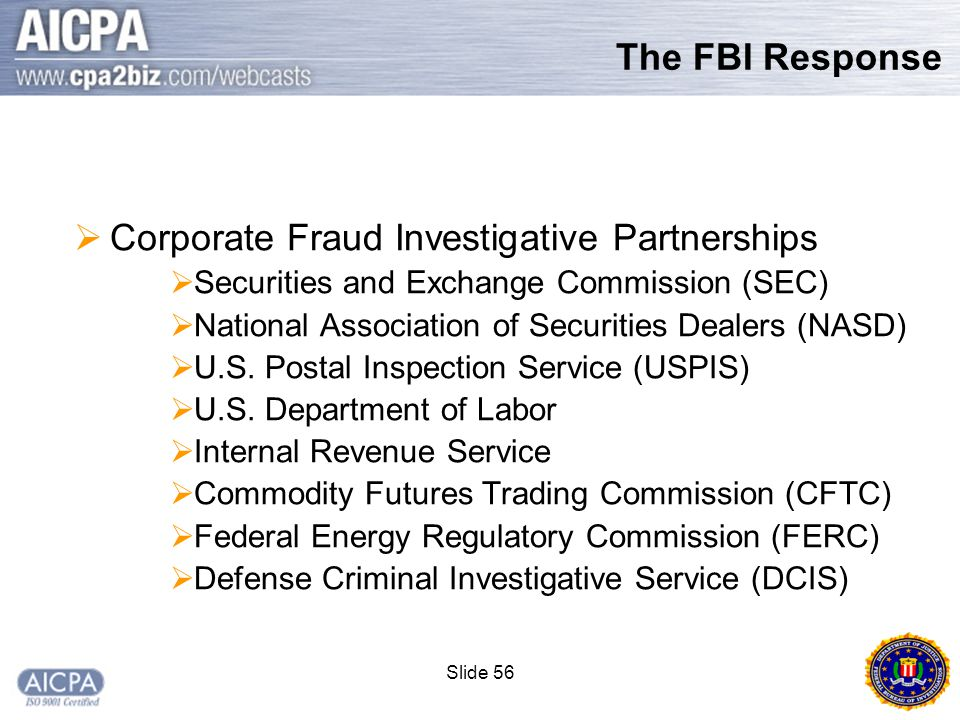 Slide 56  Corporate Fraud Investigative Partnerships  Securities and Exchange Commission (SEC)  National Association of Securities Dealers (NASD)  U.S.