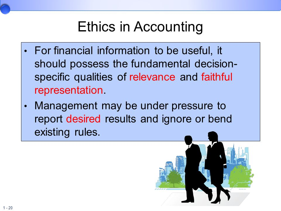 1 - 20 Ethics in Accounting For financial information to be useful, it should possess the fundamental decision- specific qualities of relevance and fa