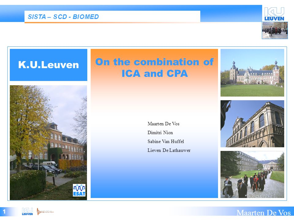 1 Maarten De Vos SISTA – SCD - BIOMED K.U.Leuven On the combination of ICA and CPA Maarten De Vos Dimitri Nion Sabine Van Huffel Lieven De Lathauwer