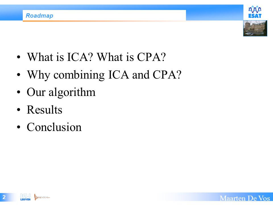 2 Maarten De Vos What is ICA. What is CPA. Why combining ICA and CPA.