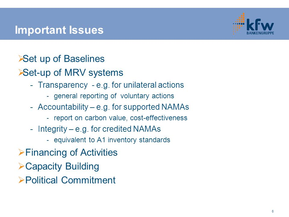 6 Important Issues  Set up of Baselines  Set-up of MRV systems - Transparency - e.g.