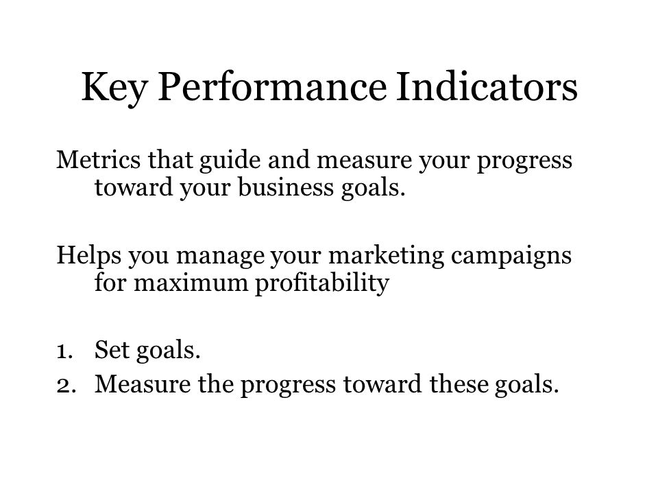 Key Performance Indicators Metrics that guide and measure your progress toward your business goals.