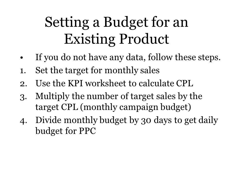 Setting a Budget for an Existing Product If you do not have any data, follow these steps.