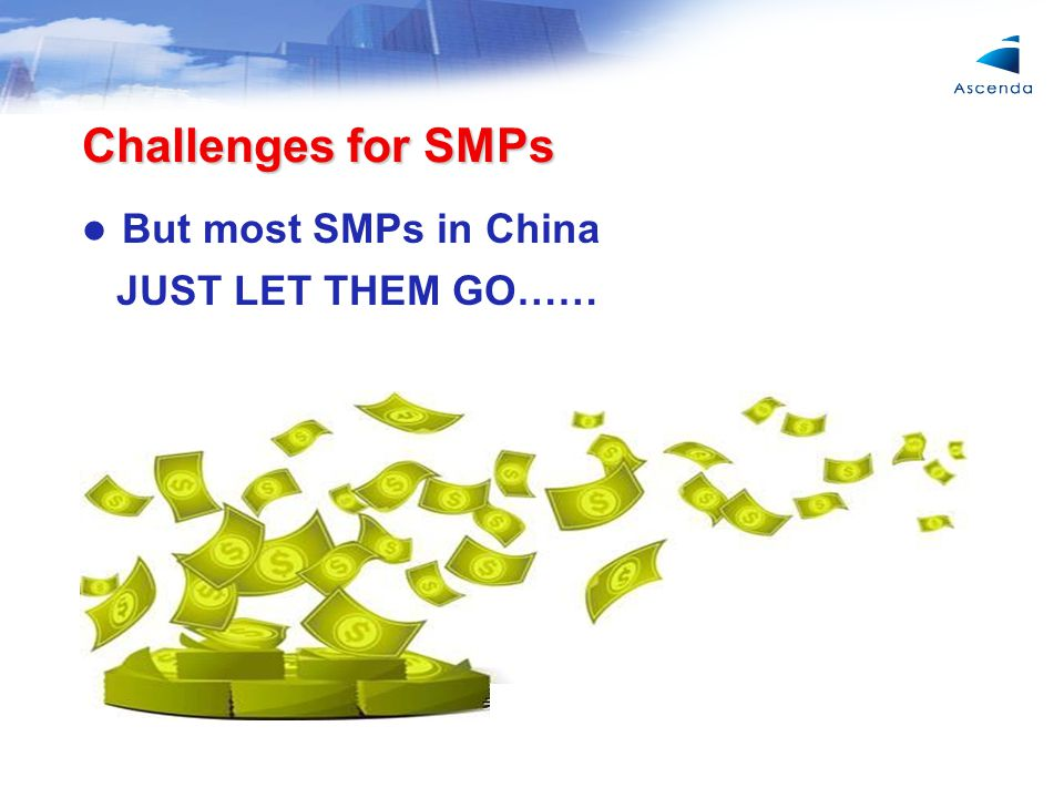 Challenges for SMPs But most SMPs in China JUST LET THEM GO……