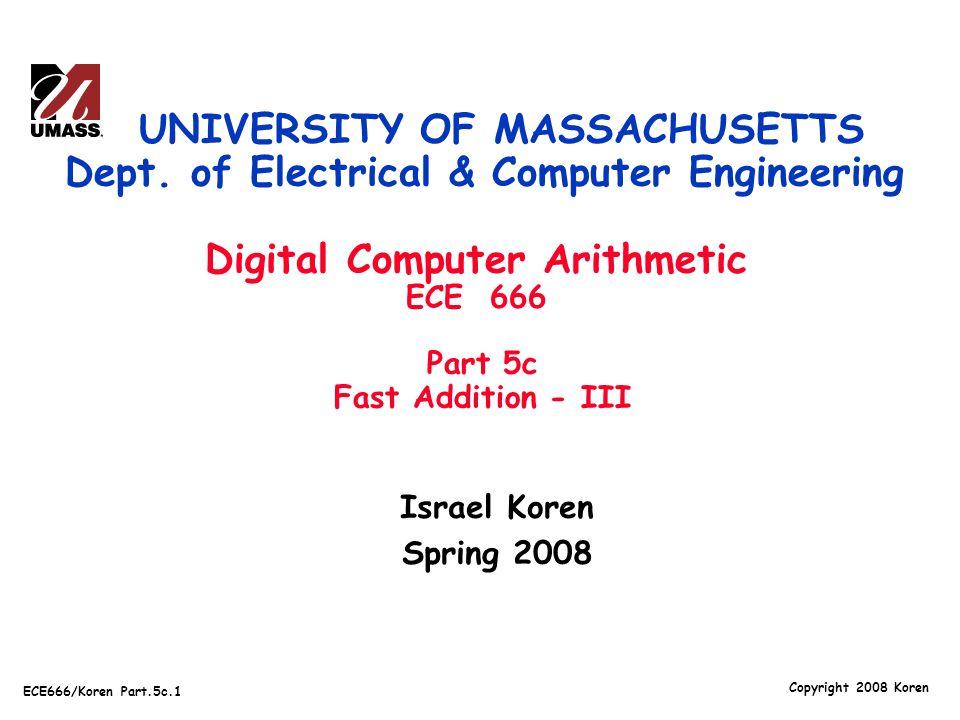 Copyright 2008 Koren ECE666/Koren Part.5c.1 Israel Koren Spring 2008 UNIVERSITY OF MASSACHUSETTS Dept. of Electrical & Computer Engineering Digital Co