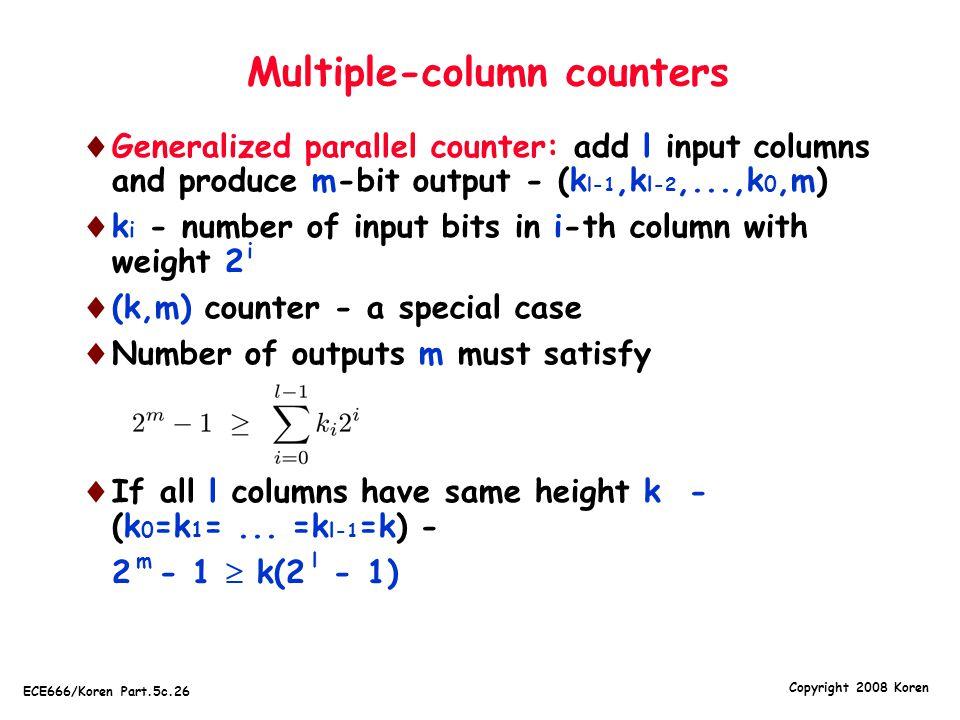 Copyright 2008 Koren ECE666/Koren Part.5c.26 Multiple-column counters  Generalized parallel counter: add l input columns and produce m-bit output - (