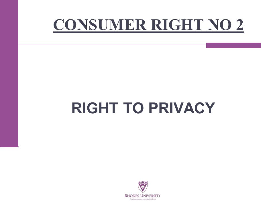 CONSUMER RIGHT NO 2 RIGHT TO PRIVACY