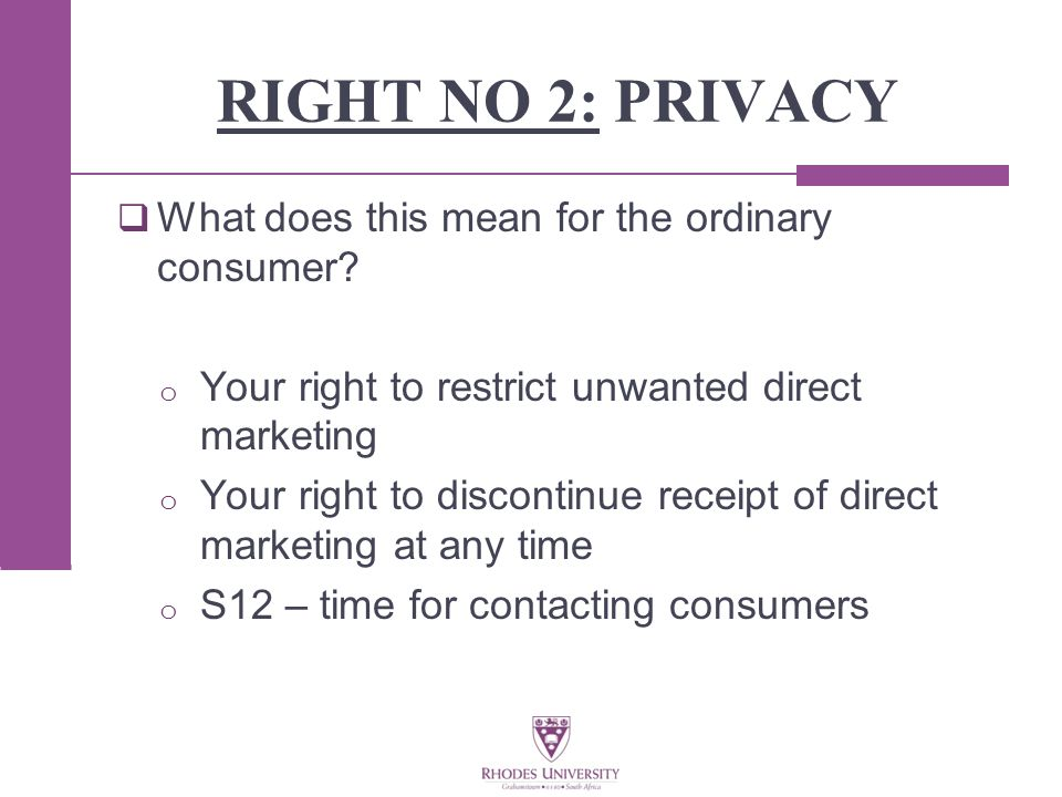RIGHT NO 2: PRIVACY  What does this mean for the ordinary consumer.