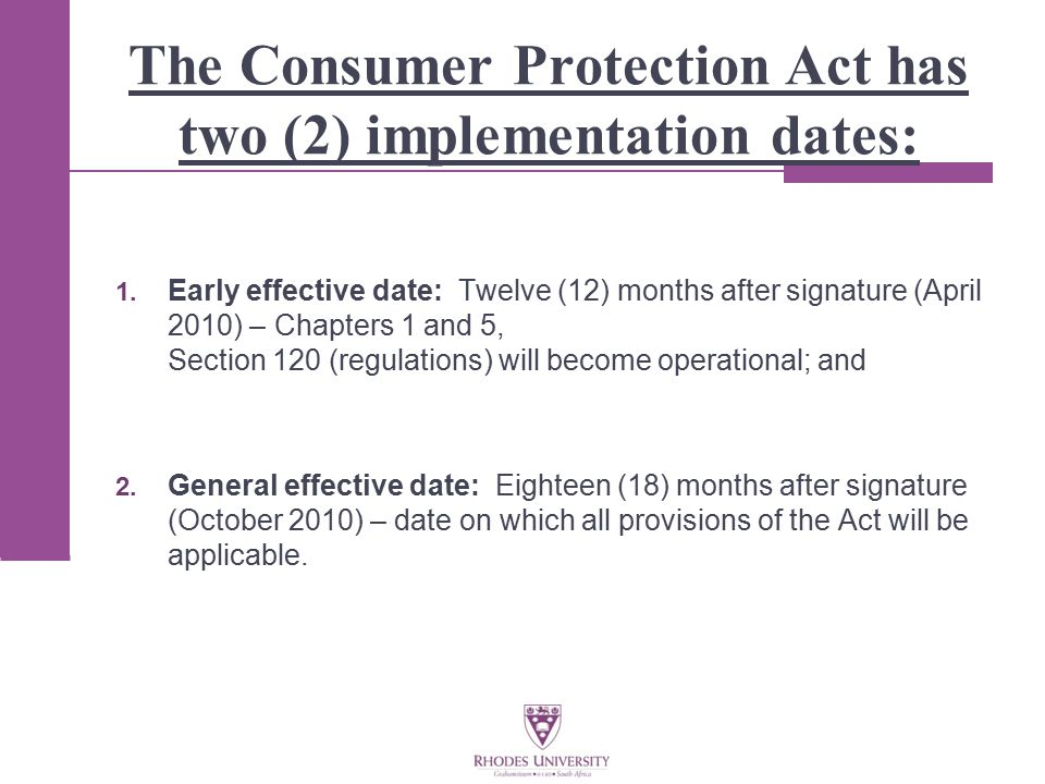 The Consumer Protection Act has two (2) implementation dates: 1.