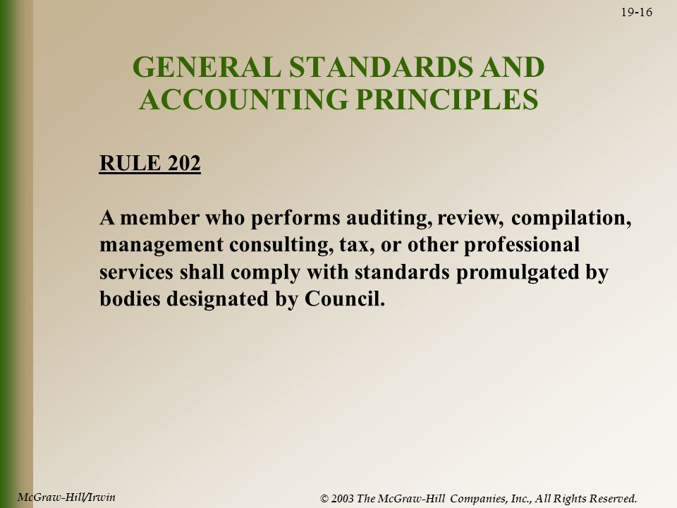 McGraw-Hill/Irwin © 2003 The McGraw-Hill Companies, Inc., All Rights Reserved. 19-16 GENERAL STANDARDS AND ACCOUNTING PRINCIPLES RULE 202 A member who