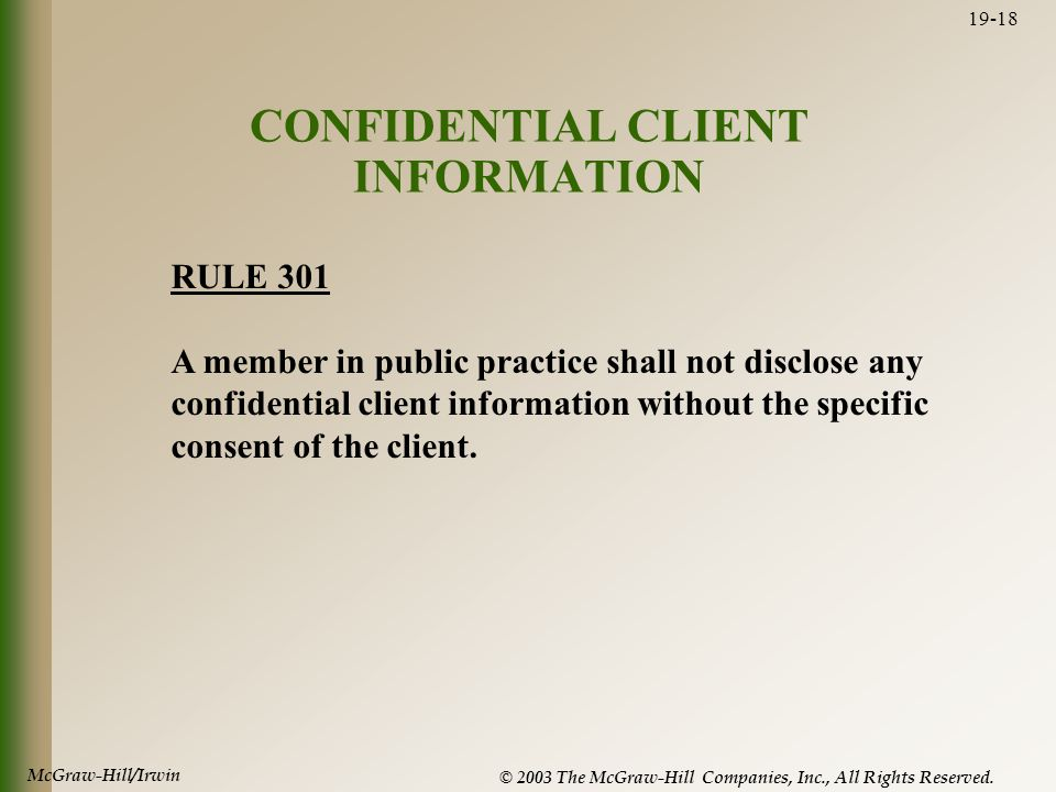 McGraw-Hill/Irwin © 2003 The McGraw-Hill Companies, Inc., All Rights Reserved. 19-18 CONFIDENTIAL CLIENT INFORMATION RULE 301 A member in public pract