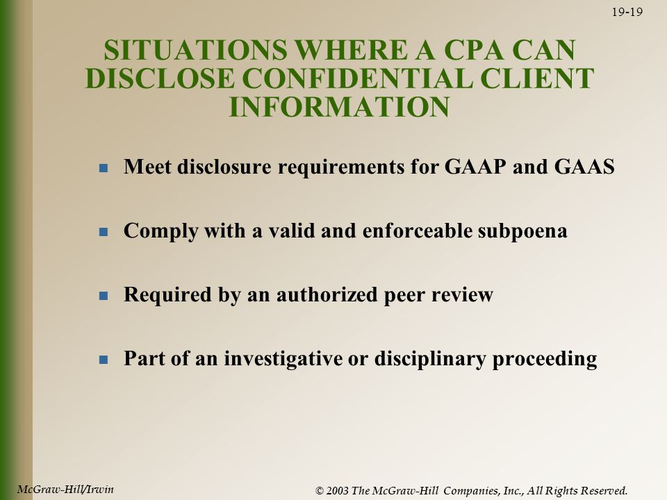 McGraw-Hill/Irwin © 2003 The McGraw-Hill Companies, Inc., All Rights Reserved. 19-19 SITUATIONS WHERE A CPA CAN DISCLOSE CONFIDENTIAL CLIENT INFORMATI