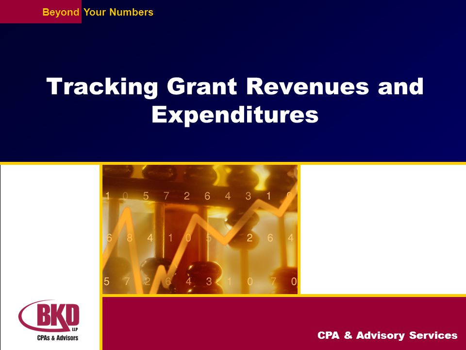 CPA & Advisory Services BeyondYour Numbers Tracking Grant Revenues and Expenditures