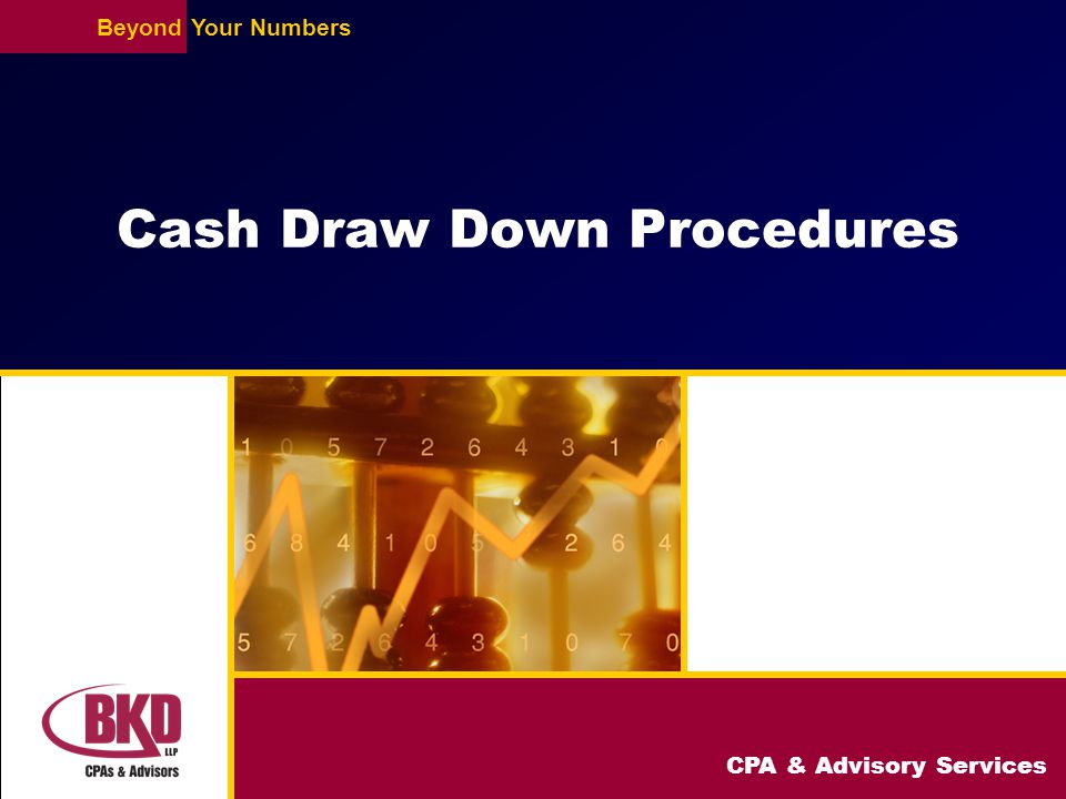 CPA & Advisory Services BeyondYour Numbers Cash Draw Down Procedures