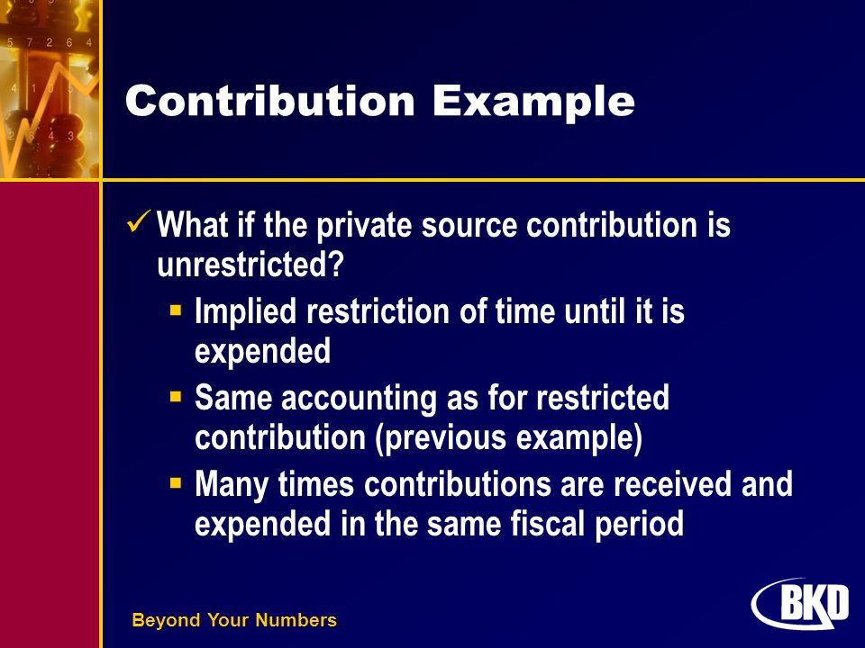 Beyond Your Numbers Contribution Example What if the private source contribution is unrestricted?  Implied restriction of time until it is expended 