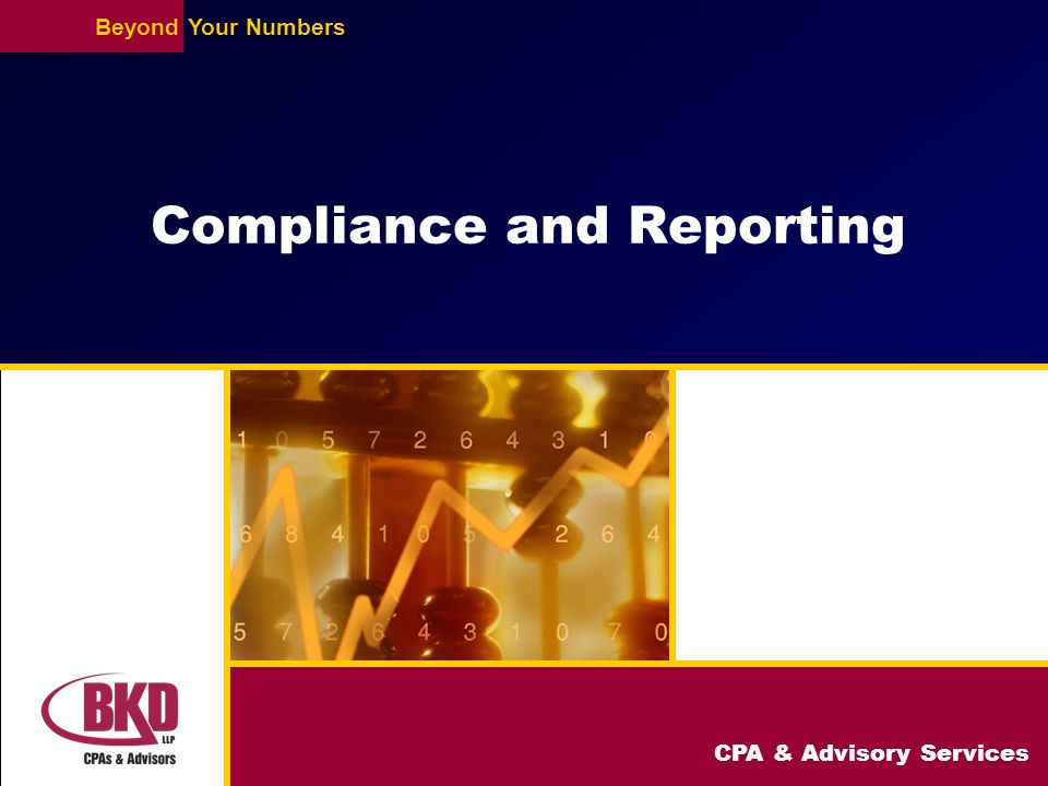 CPA & Advisory Services BeyondYour Numbers Compliance and Reporting