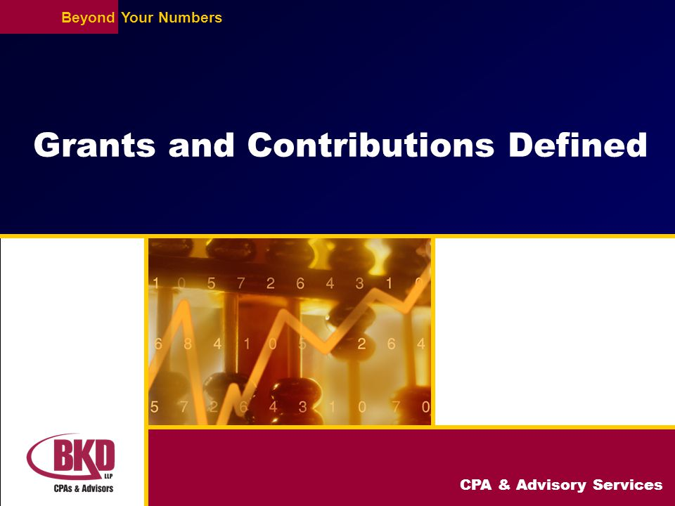 CPA & Advisory Services BeyondYour Numbers Grants and Contributions Defined