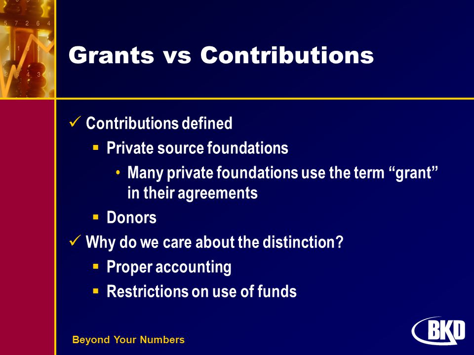 """Beyond Your Numbers Grants vs Contributions Contributions defined  Private source foundations Many private foundations use the term """"grant"""" in their"""