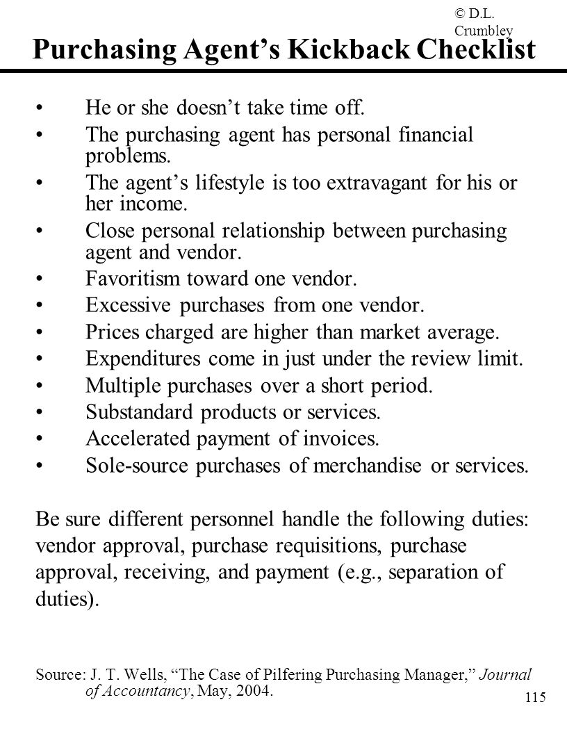 © D.L. Crumbley 115 Purchasing Agent's Kickback Checklist He or she doesn't take time off. The purchasing agent has personal financial problems. The a
