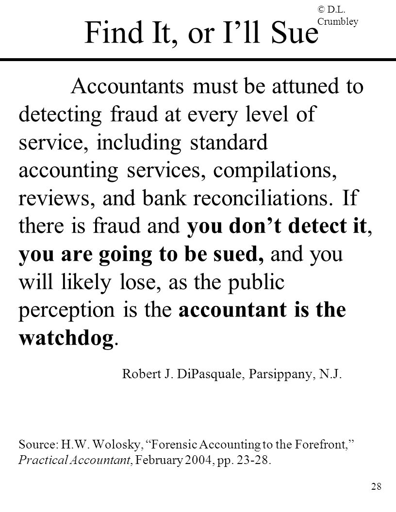 © D.L. Crumbley 28 Accountants must be attuned to detecting fraud at every level of service, including standard accounting services, compilations, rev