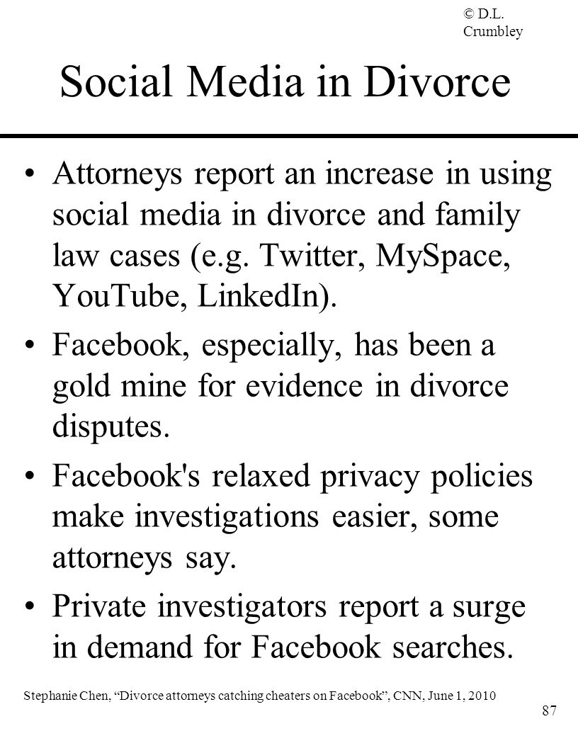© D.L. Crumbley Social Media in Divorce Attorneys report an increase in using social media in divorce and family law cases (e.g. Twitter, MySpace, You
