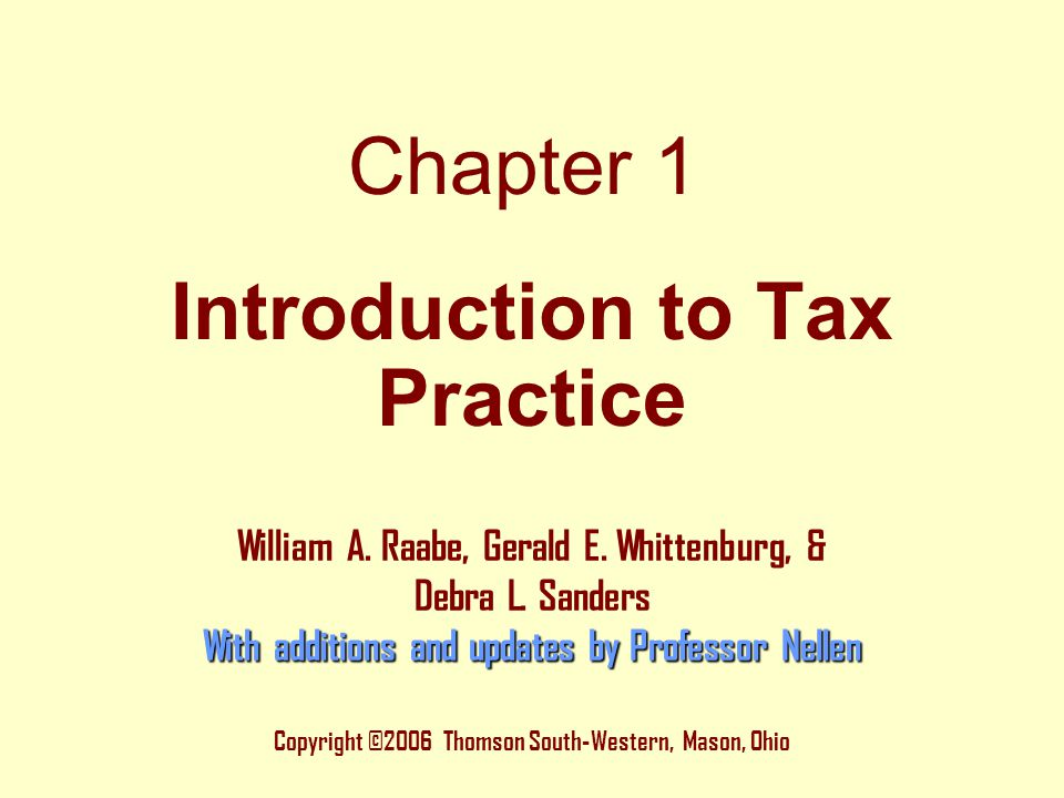Chapter 1 Copyright ©2006 Thomson South-Western, Mason, Ohio William A. Raabe, Gerald E. Whittenburg, & Debra L. Sanders With additions and updates by