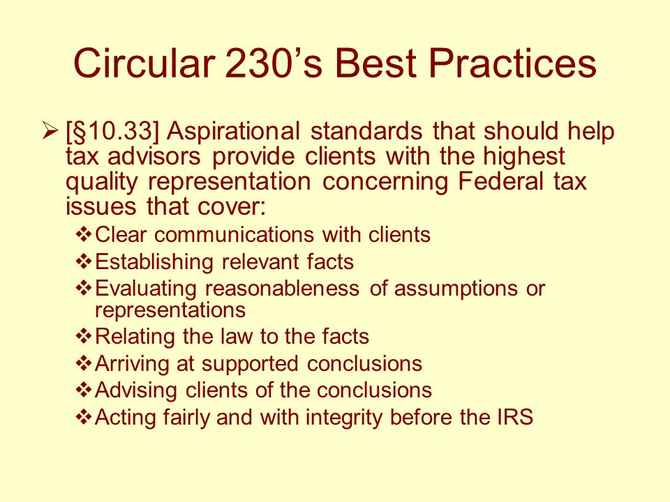 Circular 230's Best Practices  [§10.33] Aspirational standards that should help tax advisors provide clients with the highest quality representation