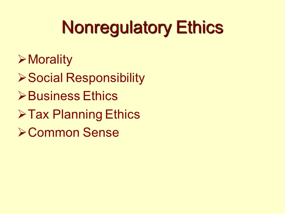 Nonregulatory Ethics  Morality  Social Responsibility  Business Ethics  Tax Planning Ethics  Common Sense