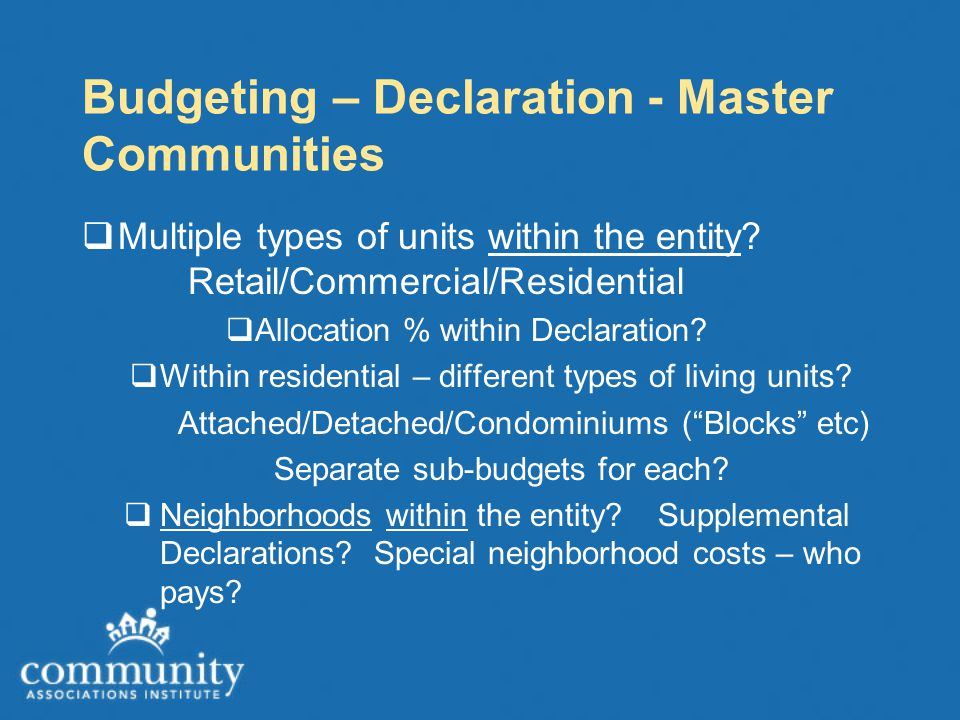 Budgeting – Declaration - Master Communities  Multiple types of units within the entity.