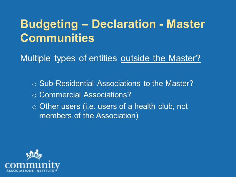 Budgeting – Declaration - Master Communities Multiple types of entities outside the Master.
