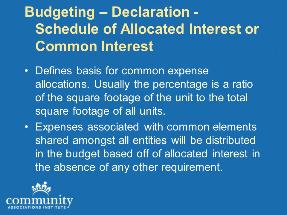 Budgeting – Declaration - Schedule of Allocated Interest or Common Interest Defines basis for common expense allocations.