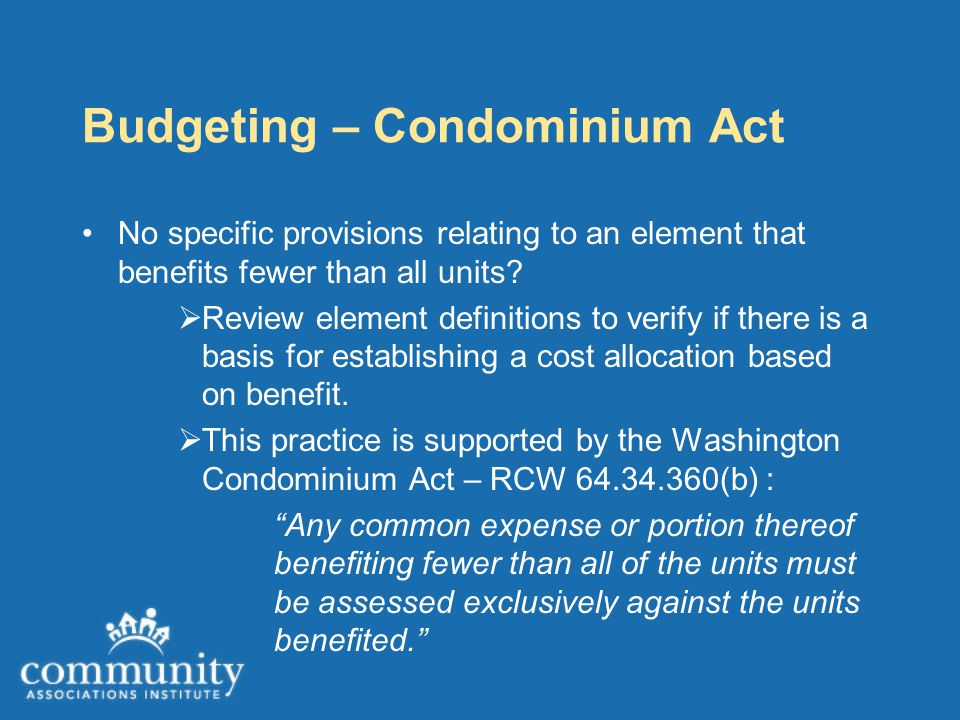 Budgeting – Condominium Act No specific provisions relating to an element that benefits fewer than all units.