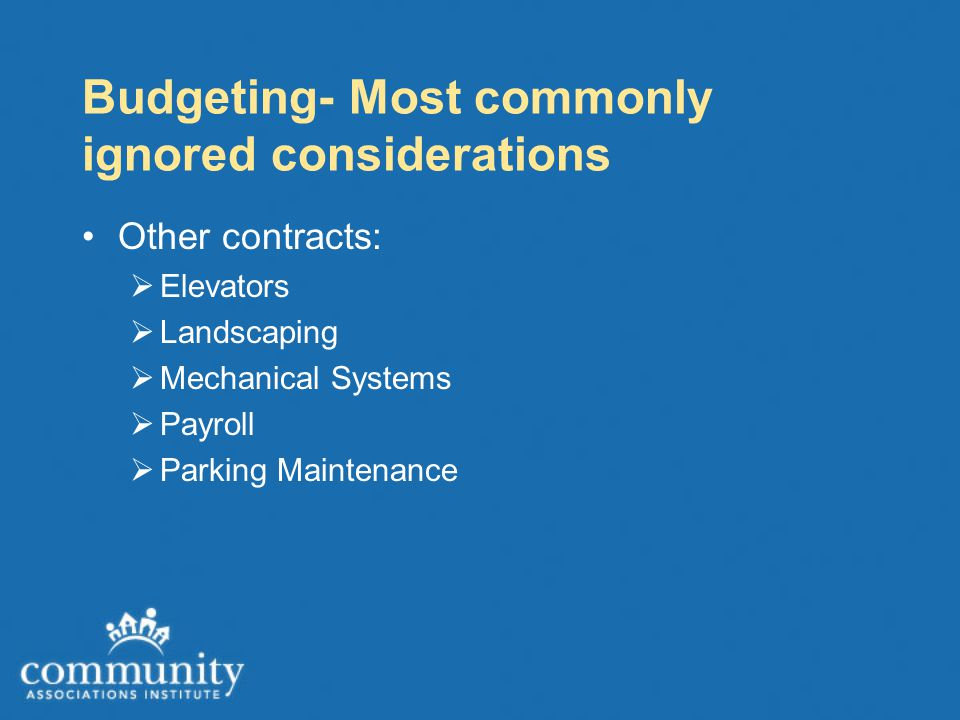 Budgeting- Most commonly ignored considerations Other contracts:  Elevators  Landscaping  Mechanical Systems  Payroll  Parking Maintenance