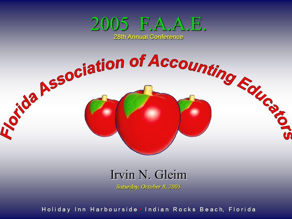 28th Annual Conference H o l i d a y I n n H a r b o u r s i d e I n d i a n R o c k s B e a c h, F l o r i d a 2005 F.A.A.E. Irvin N. Gleim Saturday,