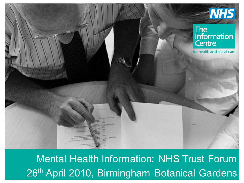 Mental Health Information: NHS Trust Forum 26 th April 2010, Birmingham Botanical Gardens