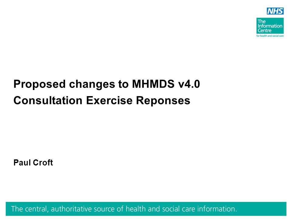 Proposed changes to MHMDS v4.0 Consultation Exercise Reponses Paul Croft