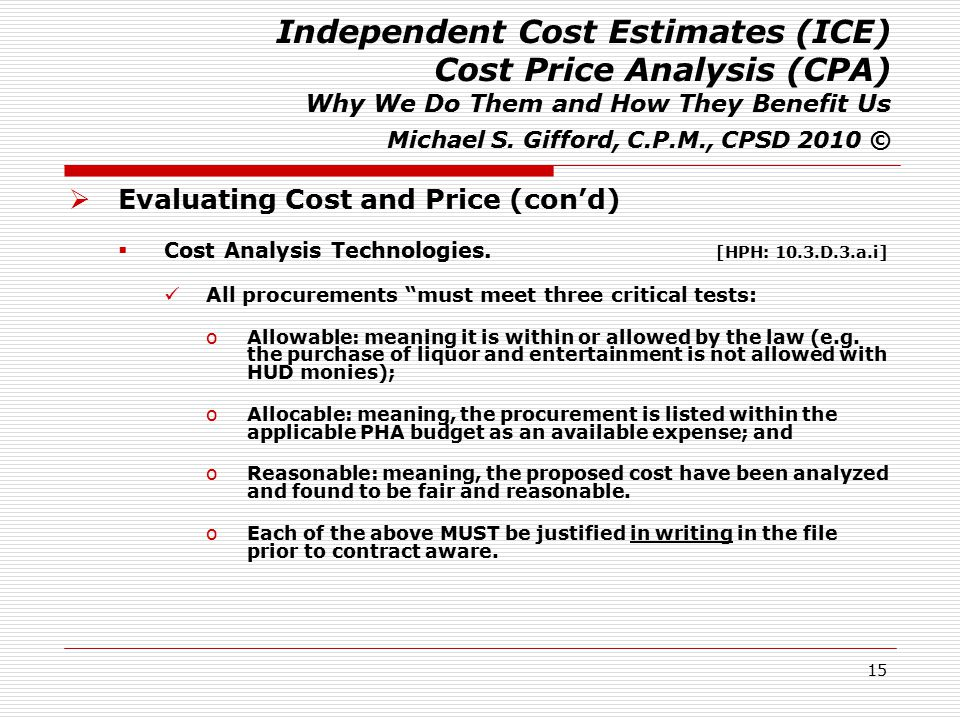 15 Independent Cost Estimates (ICE) Cost Price Analysis (CPA) Why We Do Them and How They Benefit Us Michael S. Gifford, C.P.M., CPSD 2010 ©  Evaluat