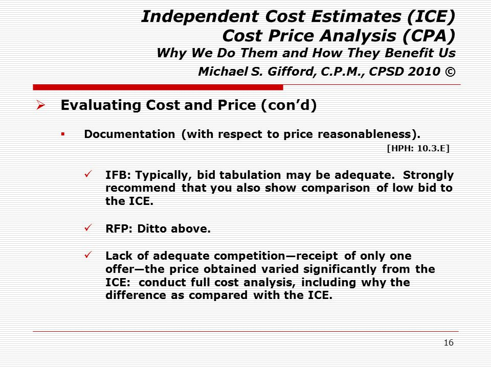 16 Independent Cost Estimates (ICE) Cost Price Analysis (CPA) Why We Do Them and How They Benefit Us Michael S. Gifford, C.P.M., CPSD 2010 ©  Evaluat