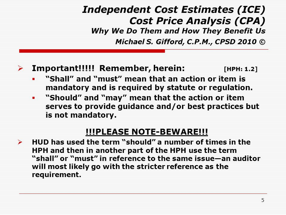 5 Independent Cost Estimates (ICE) Cost Price Analysis (CPA) Why We Do Them and How They Benefit Us Michael S. Gifford, C.P.M., CPSD 2010 ©  Importan